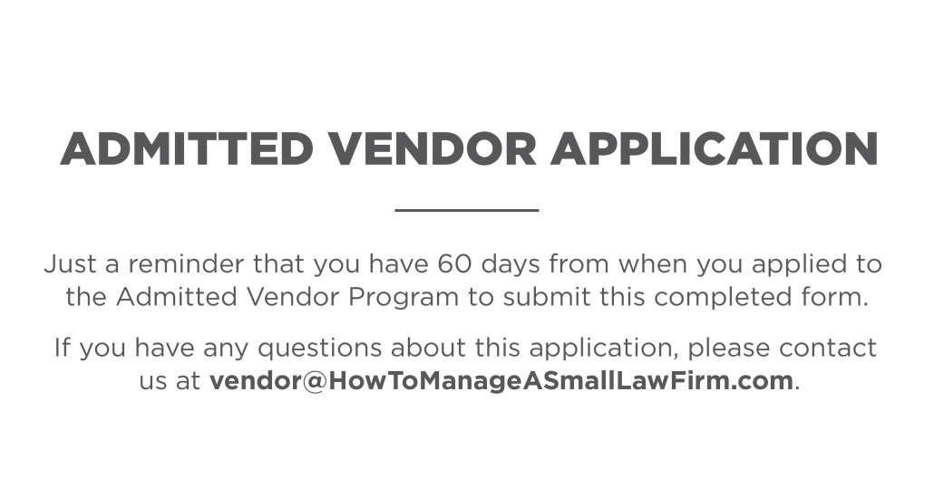 Admitted vendor application. Just a reminder that you have 60 days from when you applied to the Admitted Vendor Program to submit the completed application.