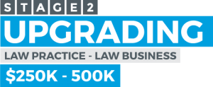 Stage 2 - Upgrading law practice to law business - $250K-$500K
