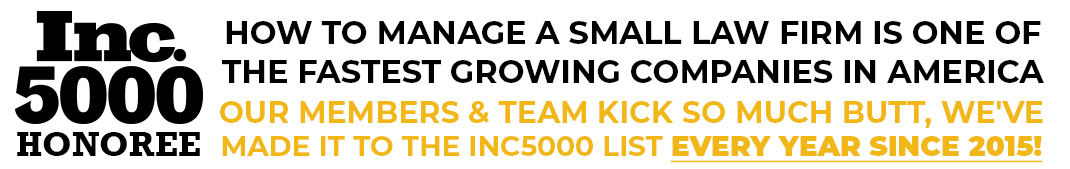 inc. 500 honoree, how to manage a small law firm is one of the fastest growing companies in america, our members and team kick so much butt we've made it to the inc5000 list every year since 2015!