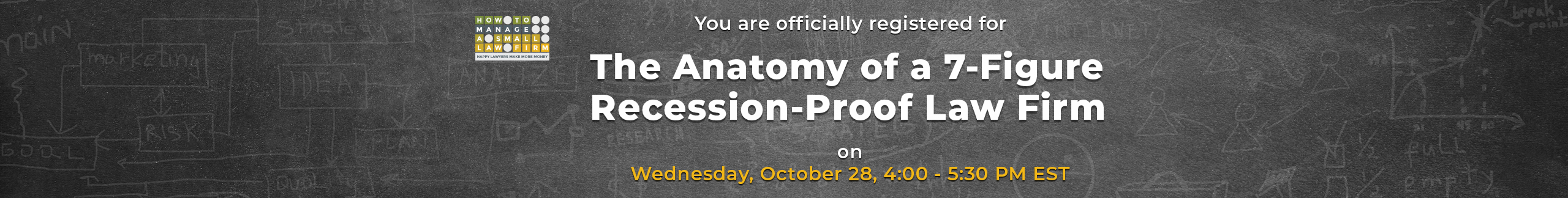 you are registered for the anatomy of a 7-figure recession-proof law firm exclusive master class webinar wednesday october 28 4:00pm - 5:30pm ET