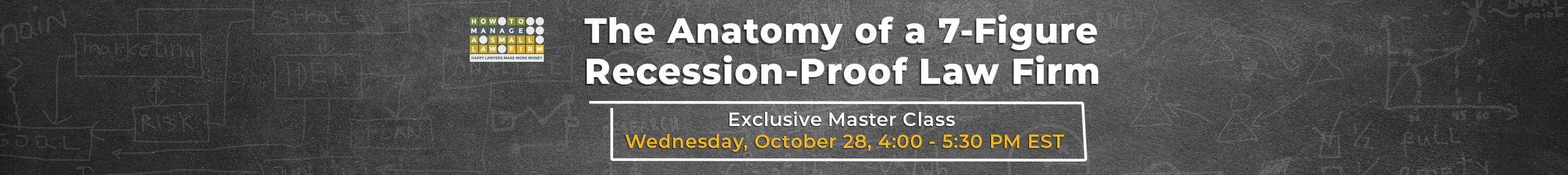 the anatomy of a 7-figure recession-proof law firm exclusive master class webinar wednesday october 28 4:00pm - 5:30pm ET