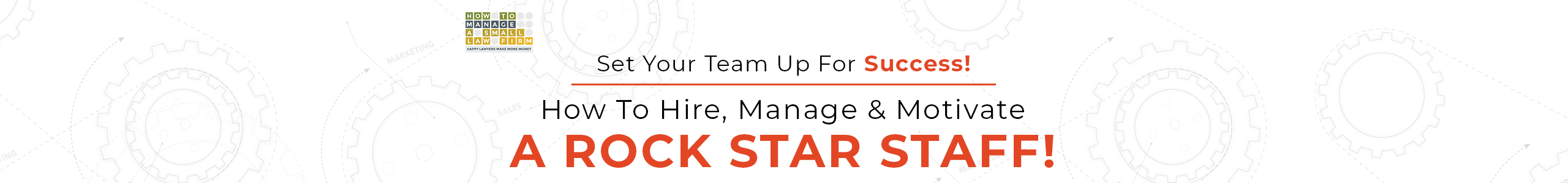set your team up for success how to hire, manage and motivate a rock star staff!